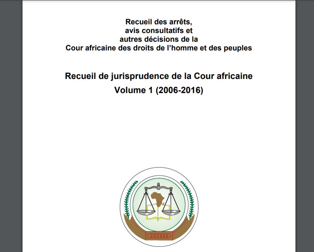 Recueil de jurisprudence de la Cour Africaine Volume 1 (2006-2016)